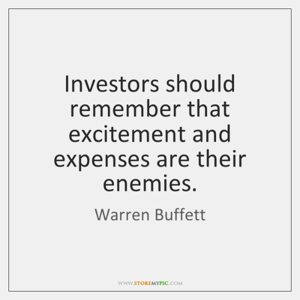 Investors should remember that excitement and expenses are their enemies.