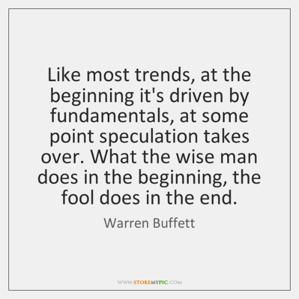 Like most trends, at the beginning it's driven by fundamentals, at some ...