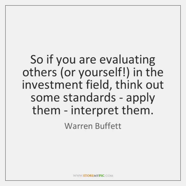 So if you are evaluating others (or yourself!) in the investment field, ...