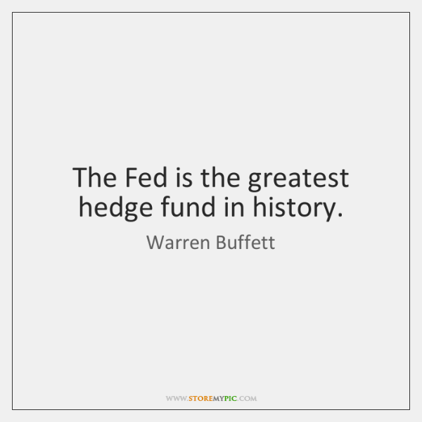The Fed is the greatest hedge fund in history.