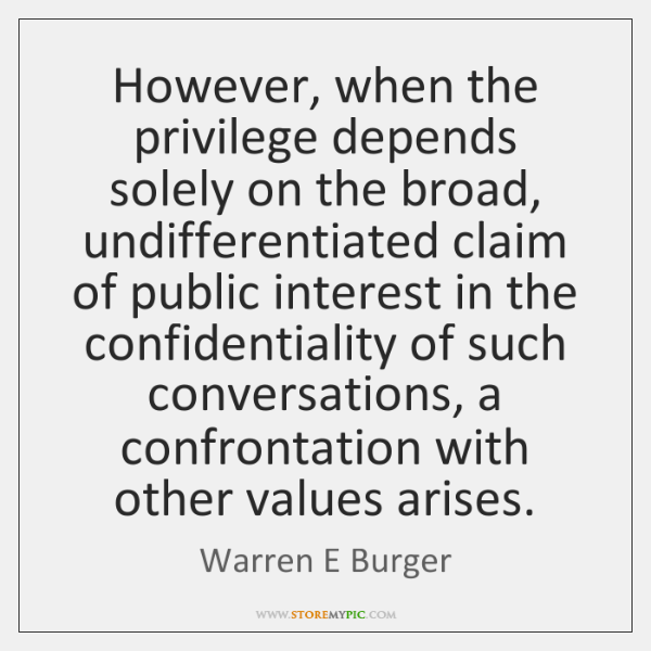 However, when the privilege depends solely on the broad, undifferentiated claim of ...