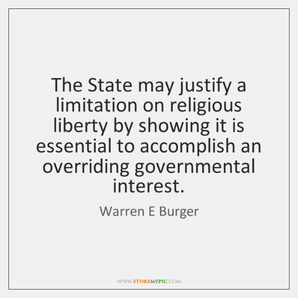 The State may justify a limitation on religious liberty by showing it ...