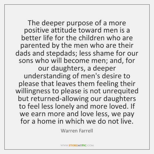 The deeper purpose of a more positive attitude toward men is a ...