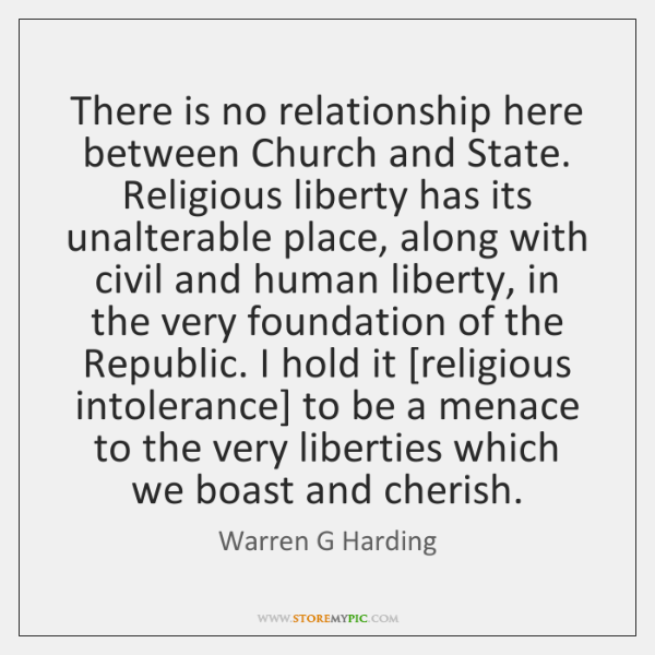 There is no relationship here between Church and State. Religious liberty has ...