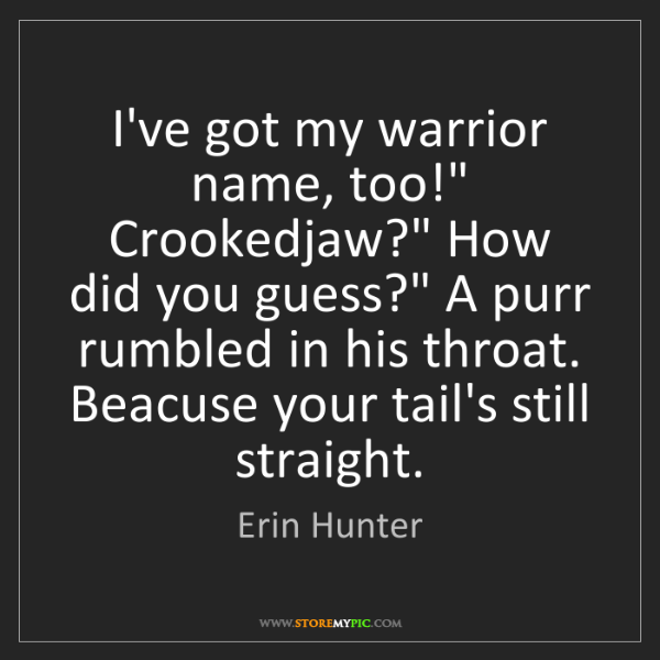 "Erin Hunter: I've got my warrior name, too!"" Crookedjaw?"" How did..."