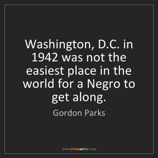 Gordon Parks: Washington, D.C. in 1942 was not the easiest place in...