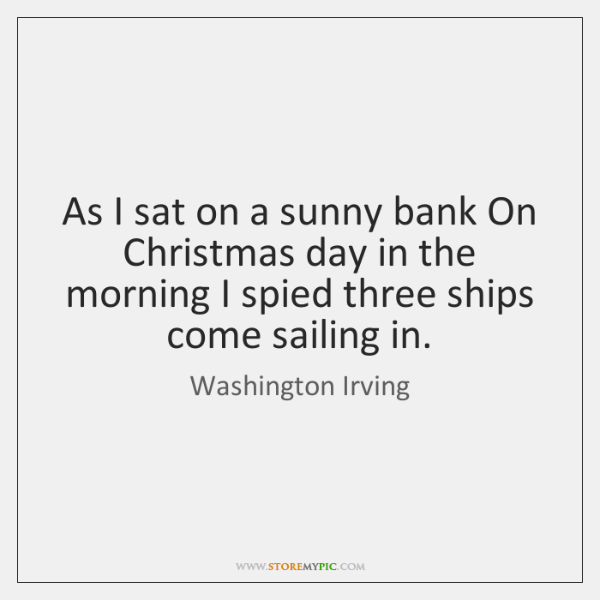 As I sat on a sunny bank On Christmas day in the ...