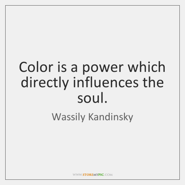 Color is a power which directly influences the soul.