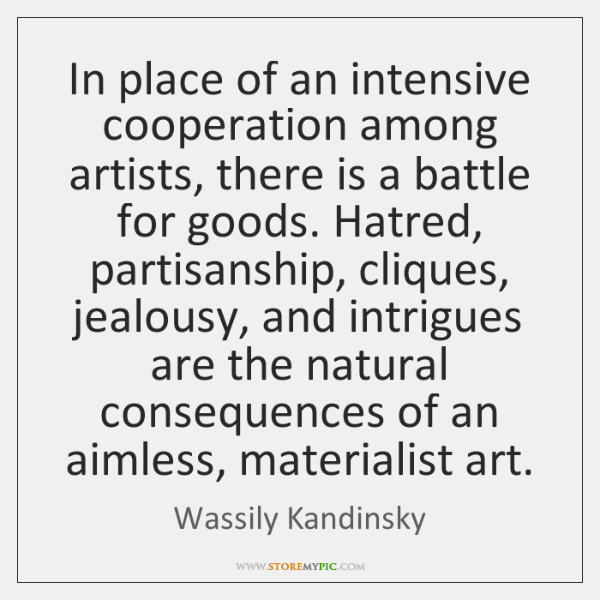In place of an intensive cooperation among artists, there is a battle ...