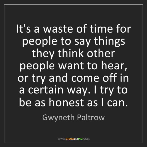 Gwyneth Paltrow: It's a waste of time for people to say things they think...