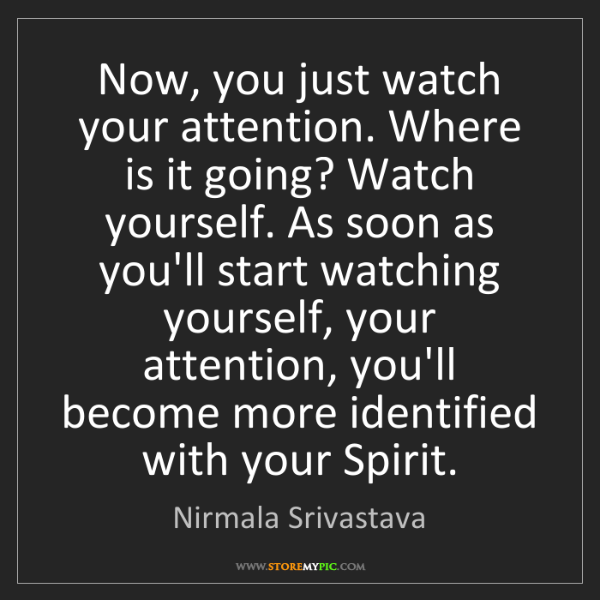 Nirmala Srivastava: Now, you just watch your attention. Where is it going?...