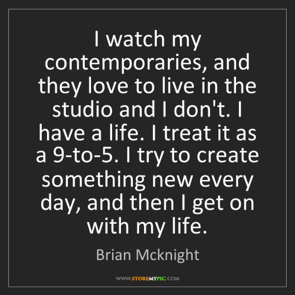 Brian Mcknight: I watch my contemporaries, and they love to live in the...