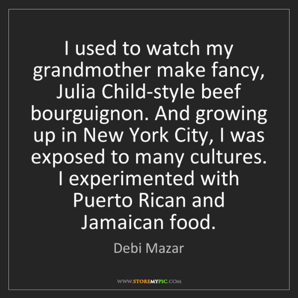 Debi Mazar: I used to watch my grandmother make fancy, Julia Child-style...
