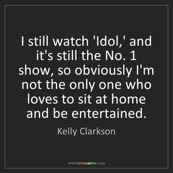 Kelly Clarkson: I still watch 'Idol,' and it's still the No. 1 show,...