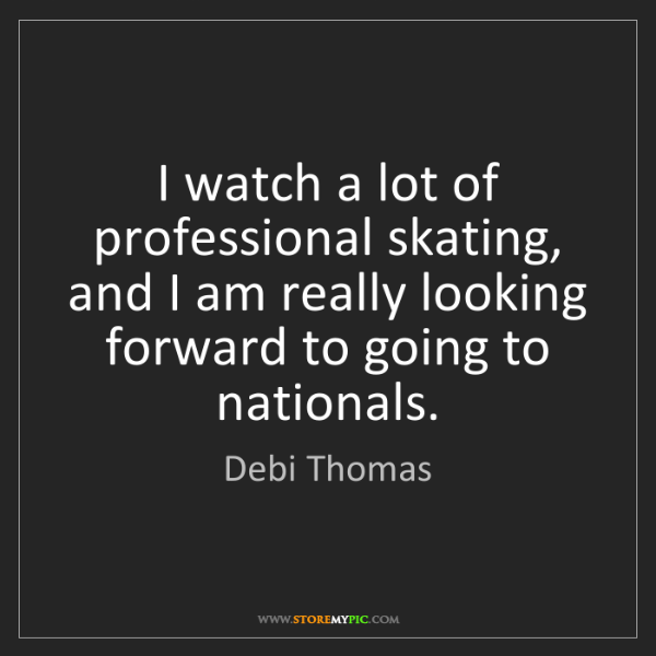 Debi Thomas: I watch a lot of professional skating, and I am really...