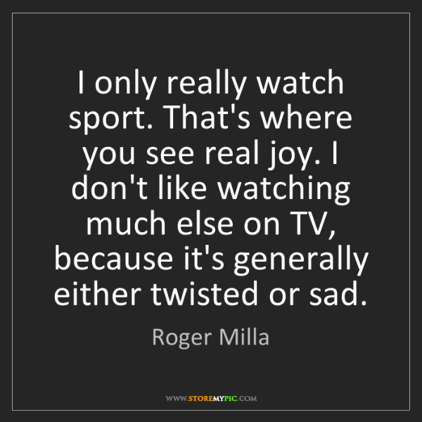 Roger Milla: I only really watch sport. That's where you see real...