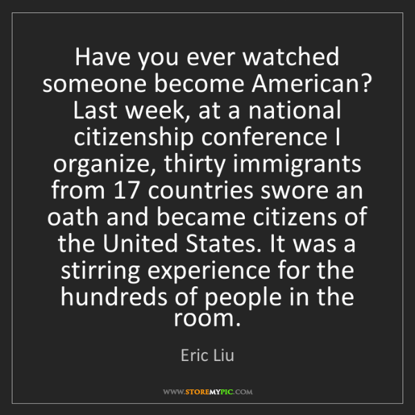 Eric Liu: Have you ever watched someone become American? Last week,...