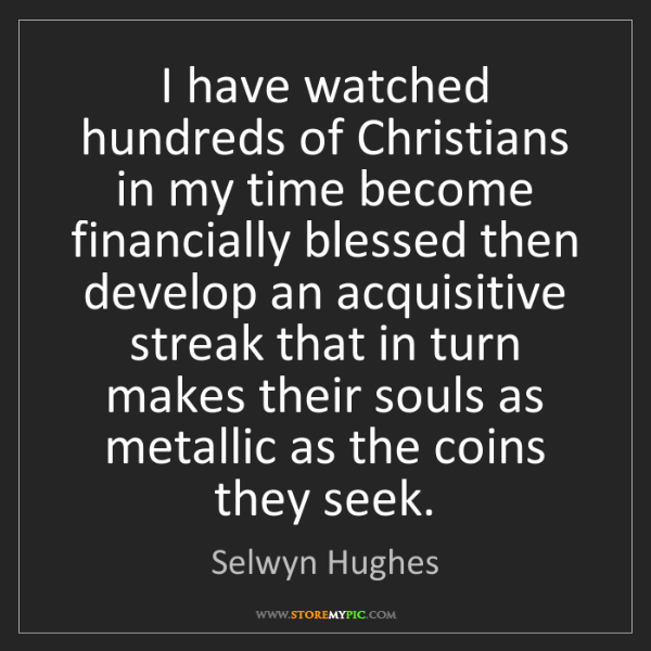 Selwyn Hughes: I have watched hundreds of Christians in my time become...