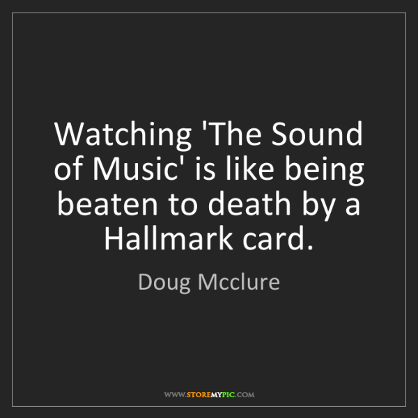 Doug Mcclure: Watching 'The Sound of Music' is like being beaten to...