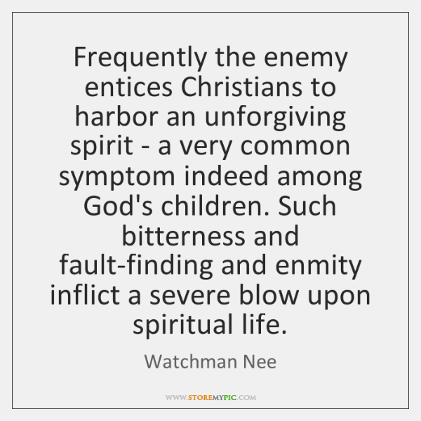 Frequently the enemy entices Christians to harbor an unforgiving spirit - a ...