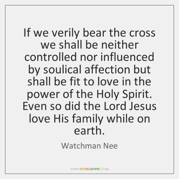If we verily bear the cross we shall be neither controlled nor ...