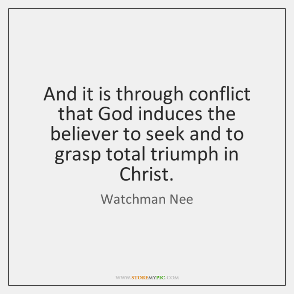 And it is through conflict that God induces the believer to seek ...