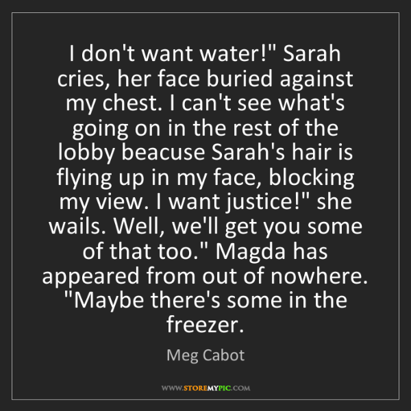 "Meg Cabot: I don't want water!"" Sarah cries, her face buried against..."