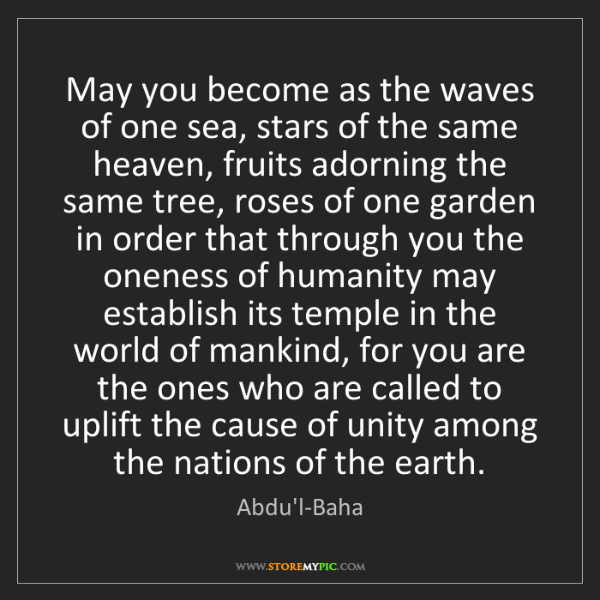 Abdu'l-Baha: May you become as the waves of one sea, stars of the...