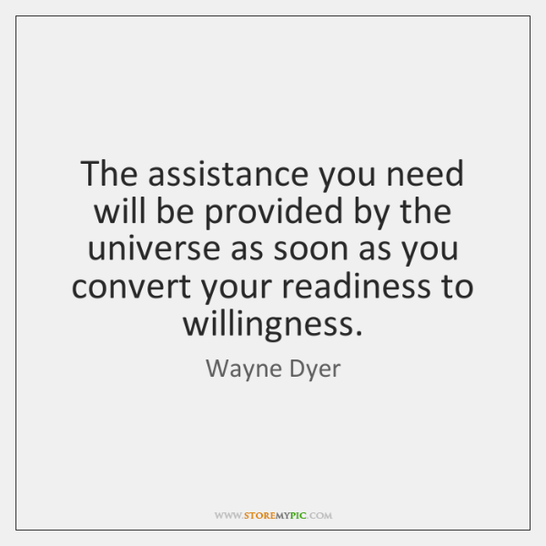 The assistance you need will be provided by the universe as soon ...
