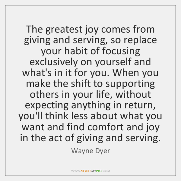 The greatest joy comes from giving and serving, so replace your habit ...