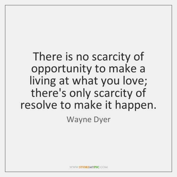 There is no scarcity of opportunity to make a living at what ...