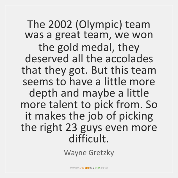 The 2002 (Olympic) team was a great team, we won the gold medal, ...