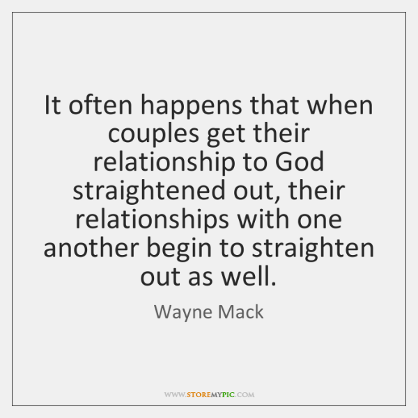 It often happens that when couples get their relationship to God straightened ...