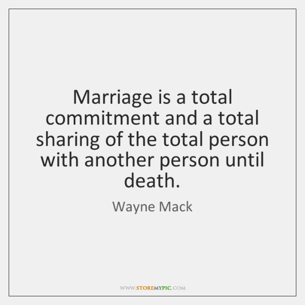 Marriage is a total commitment and a total sharing of the total ...