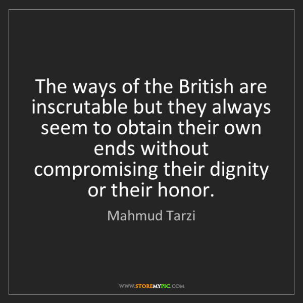Mahmud Tarzi: The ways of the British are inscrutable but they always...