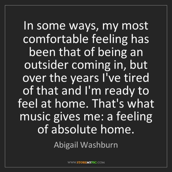 Abigail Washburn: In some ways, my most comfortable feeling has been that...