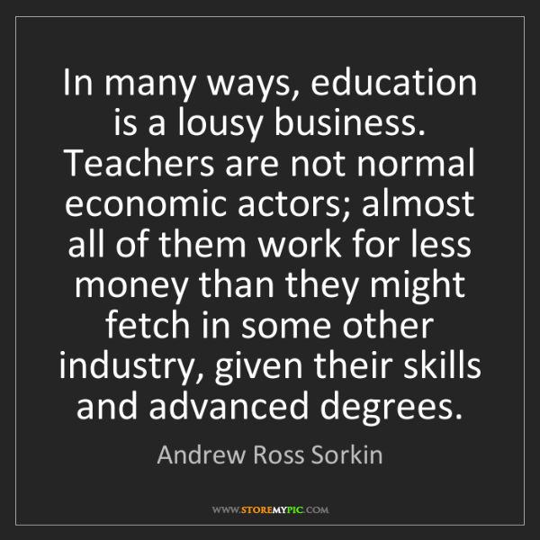 Andrew Ross Sorkin: In many ways, education is a lousy business. Teachers...
