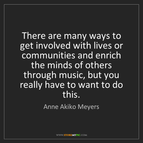 Anne Akiko Meyers: There are many ways to get involved with lives or communities...