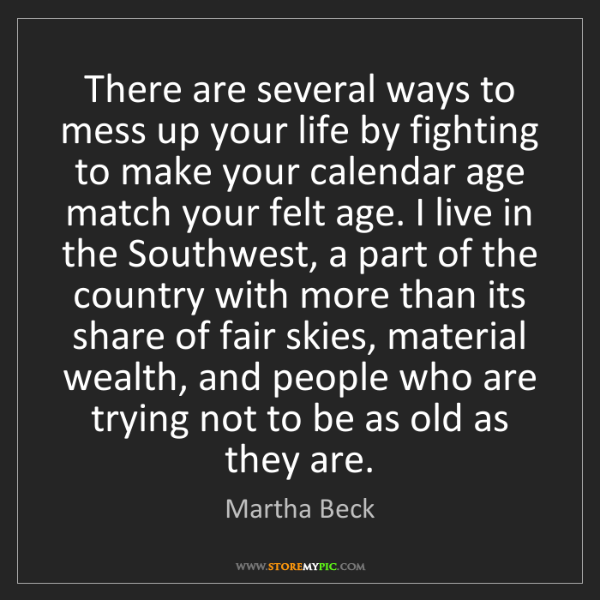 Martha Beck: There are several ways to mess up your life by fighting...