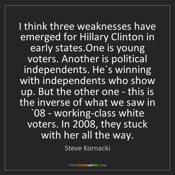 Steve Kornacki: I think three weaknesses have emerged for Hillary Clinton...