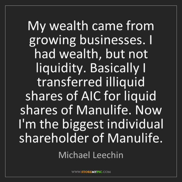 Michael Leechin: My wealth came from growing businesses. I had wealth,...