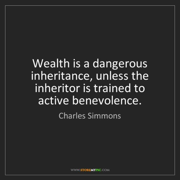 Charles Simmons: Wealth is a dangerous inheritance, unless the inheritor...