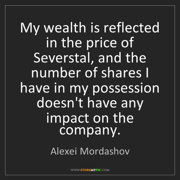 Alexei Mordashov: My wealth is reflected in the price of Severstal, and...