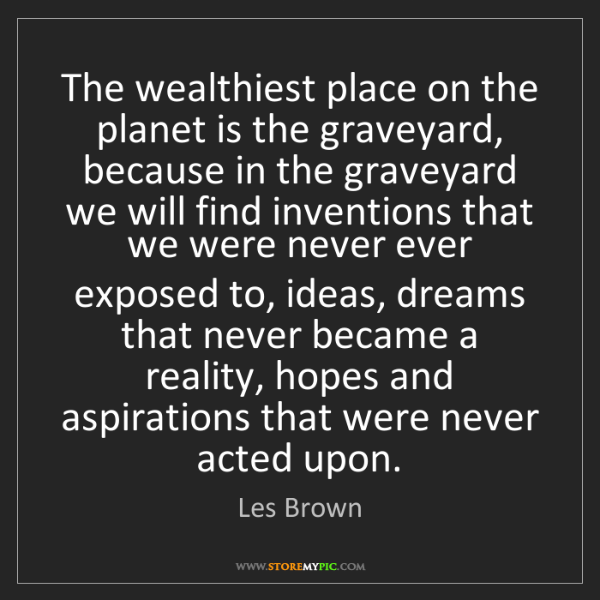 Les Brown: The wealthiest place on the planet is the graveyard,...