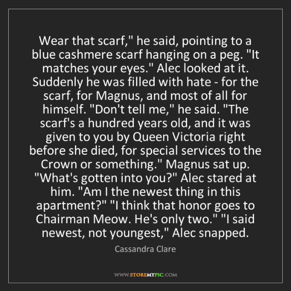 """Cassandra Clare: Wear that scarf,"""" he said, pointing to a blue cashmere..."""