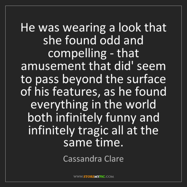 Cassandra Clare: He was wearing a look that she found odd and compelling...