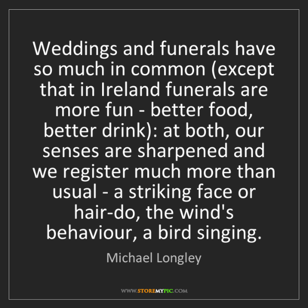 Michael Longley: Weddings and funerals have so much in common (except...