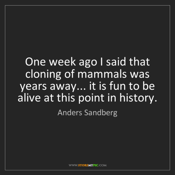 Anders Sandberg: One week ago I said that cloning of mammals was years...