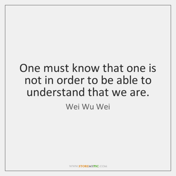 One must know that one is not in order to be able ...