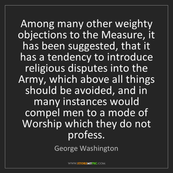 George Washington: Among many other weighty objections to the Measure, it...
